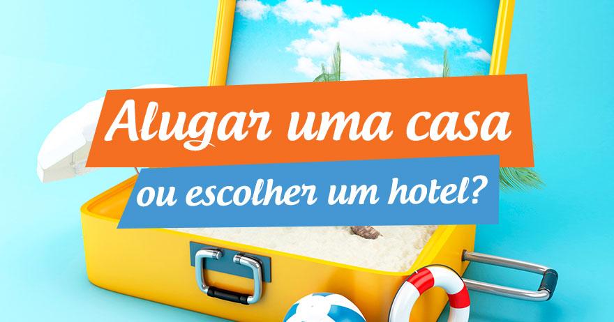 Alugar uma casa ou escolher um hotel?